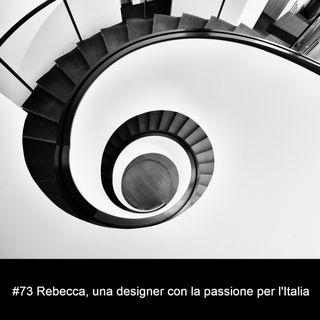 #73 Rebecca, una designer con la passione per l'Italia