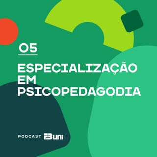 Podcast FB UNI - 005 - Especialização em Psicopedagogia