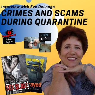 Why Crime and Scams Shouldn't Be Ignored During #Quarantine with Eve DeLange