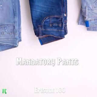 FC 100: Mandatory Pants