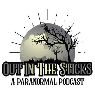 Out In The Sticks - A Paranormal Podcast