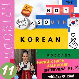 Episode ELEVEN:  Hanguk Hapa INTERVIEW - PART TWO  (& 'Chuseok Special')