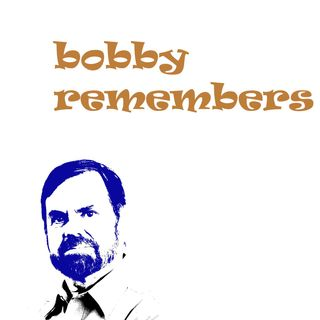 Bobby Remembers, episode 1: The Beginning