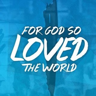 'For God so Loved the World'