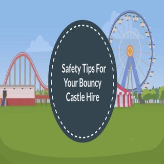 Safety Tips For Your Bouncy Castle Hire
