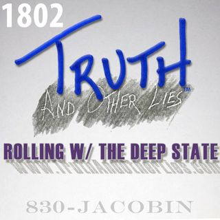 T^OL1802 / Rolling with the Deep State