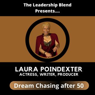Season One, Episode Twenty-Three: Dream chasing after 50 w/ Actress & Producer Laura Poindexter