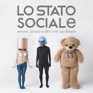 Lo Stato Sociale - Amore, lavoro e altri miti da sfatare