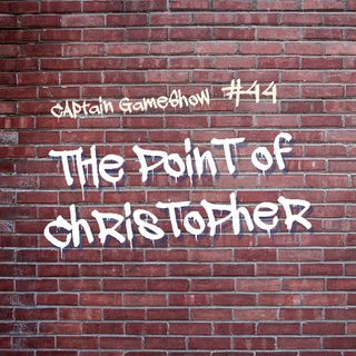 Episode 44: The Point of Christopher