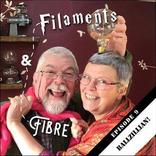 Filaments & Fibre EP9 - Ballzillian!