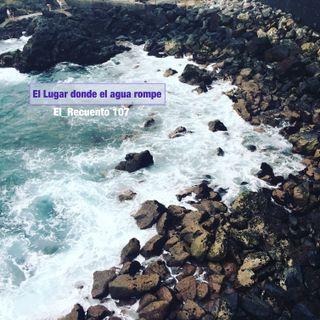Ep.107 – El lugar donde el agua rompe –