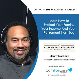 8/7/21: Manny Martinez, President of Copa Wealth Strategies | PROTECT YOUR RETIREMENT NEST EGG | Aging in the Willamette Valley with John