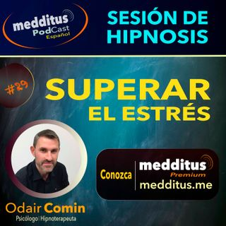 #29 Hipnosis para Superar el Estrés | Odair Comin