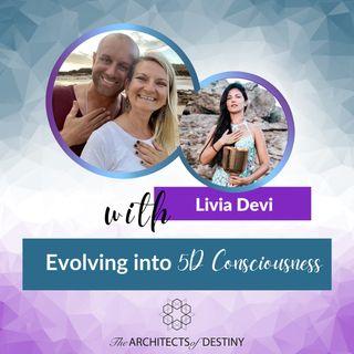 Evolving into 5D Consciousness with Livia Devi