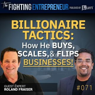 Learn How He Buys & Flips Companies For Major Gains! - Feat. Roland Fraiser