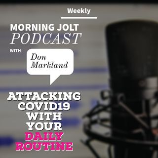 Morning Jolt Episode 2 - Attacking COVID19 with your Daily Routine