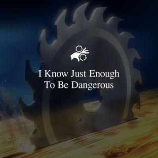 I Know Just Enough To Be Dangerous - Episode 3