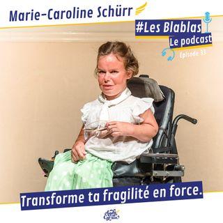 #33 Marie-Caroline Schürr : Transforme ta fragilité en force - Les Blablas : Osons parler du handicap
