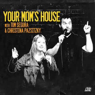111-Your Mom's House with Christina Pazsitzky and Tom Segura