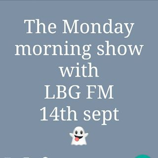 The LBG FM Monday morning Show (14th Sept)