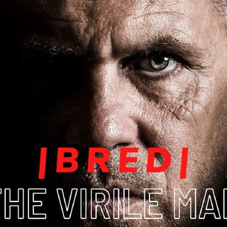 THE VIRILE MAN|| GREATNESS BRED