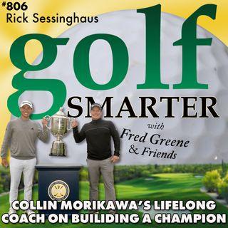 2x Major Winner Collin Morikawa's Lifelong Golf Coach, Rick Sessinghaus on Growing a Champion