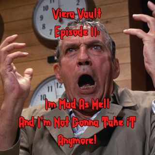 Episode 11:  I'M AS MAD AS HELL AND I'M NOT GOING TO TAKE THIS ANYMORE!