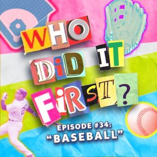 Baseball - Episode 34 - Who Did it First?