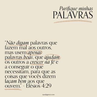 07 - Purifique minhas palavras (Efésios 4:29) - Devocional Semanal com Nanda Green