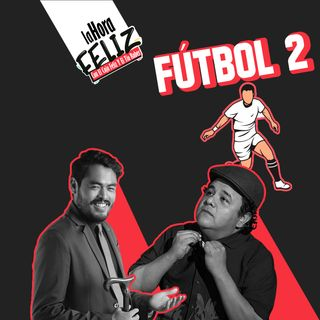 La Hora Feliz: Futbol 2