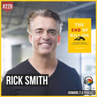 229: Rick Smith | Technology Will End Killing, Humanity's Oldest Problem
