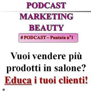 Vuoi vendere più prodotti in salone? Educa i tuoi clienti! (Podcast Marketing Beauty #1)...