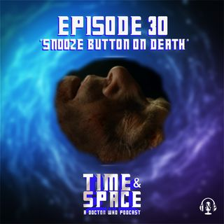 Episode 30 - Snooze Button on Death