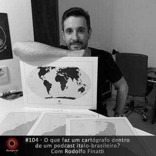 #104 O que faz um cartógrafo dentro de um Podcast ítalo-brasileiro? - Com Rodolfo Finatti
