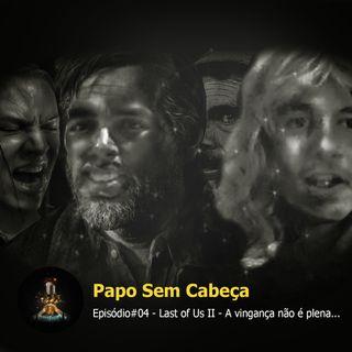 Papo sem Cabeça Episodio #04 - The last of us II - A vingança não é plena...