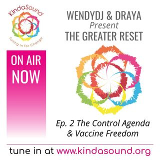 The Covid Control Agenda & Vaccine Freedom | The Greater Reset Ep. 2 with WendyDJ & Draya