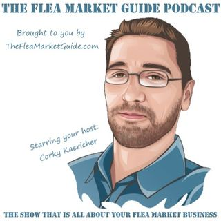 The Flea Market Guide Podcast Episode 2 | Host: Corky Kaericher | An interview with Rob Stephenson from Flea Market Flipper