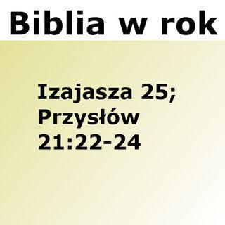 201 - Izajasza 25, Przysłów 21:22-24