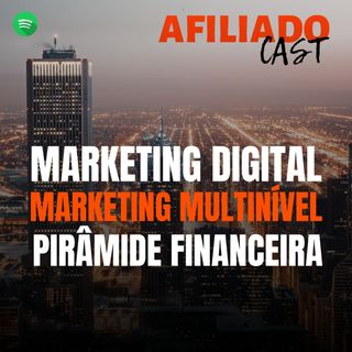 AfiliadoCast - Marketing Digital Vs. Multinível Vs. Pirâmide - Ep.28