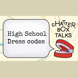 The Chatterbox Talks | High School Dress Codes - Ep 2