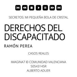 SECRETOS: DERECHOS DEL DISCAPACITADO CON RAMÓN PEREA