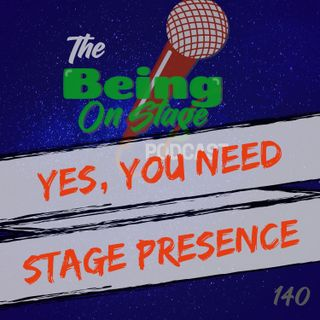 Yes, You Need Stage Presence