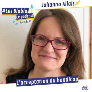 #12 L'acceptation du handicap avec Johanna - Les Blablas : Osons parler du handicap.