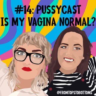 #14: Pussycast: Is My Vagina Normal?