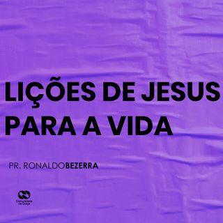 LIÇÕES DE JESUS PARA A VIDA // pr Ronaldo Bezerra