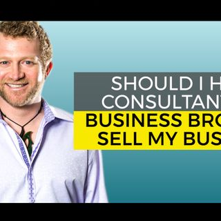 Should I Hire a Consultant or a Business Broker to Sell My Business?