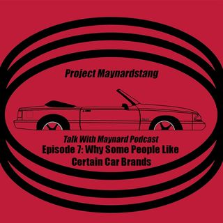 Talk With Maynard Episode 7 (Why people like certain car brands)