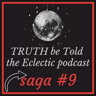 TRUTH be Told|Eclectic podcast saga #9