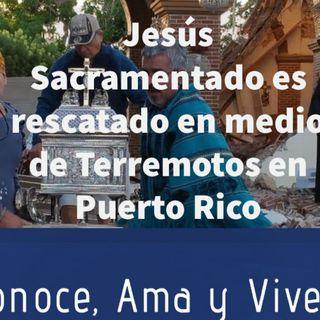 Episodio 157: ✝️ Jesús Sacramentado es rescatado en medio de Terremotos en Puerto Rico 🇵🇷🇵🇷