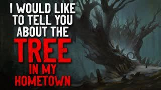""""""" Would Like to Tell You About the Tree in my Hometown"""" Creepypasta"""
